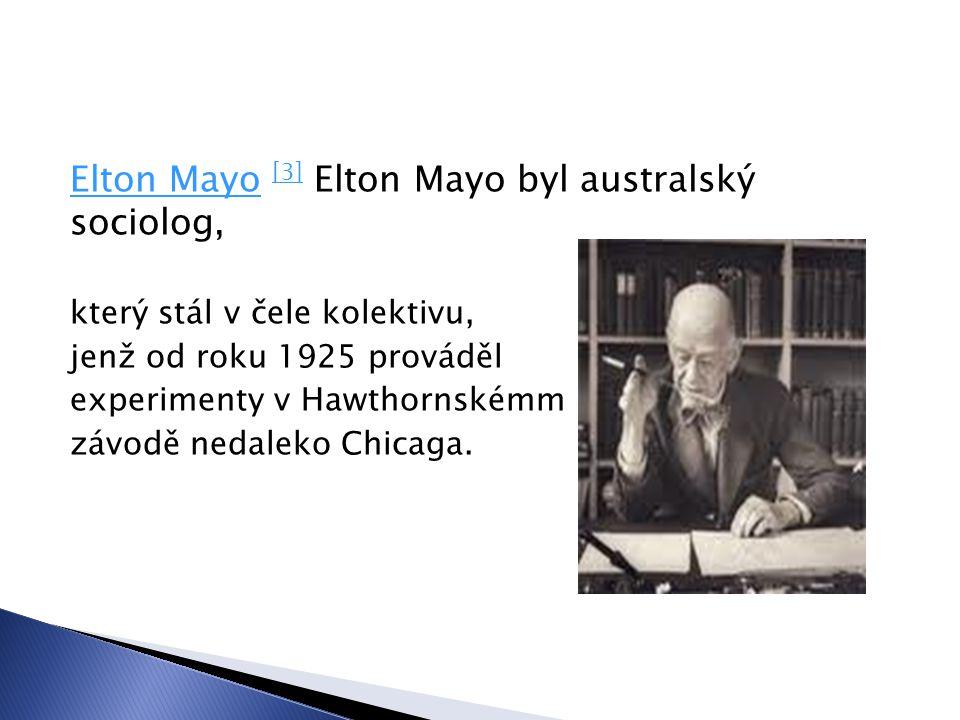 Elton Mayo [3] Elton Mayo byl australský sociolog,